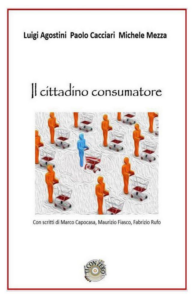 Il Cittadino Consumatore – Luigi Agostini – Paolo Cacciari – Michele Mezza