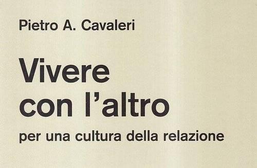 Vivere con l'altro. Per  una cultura della relazione – Pietro A. Cavaleri