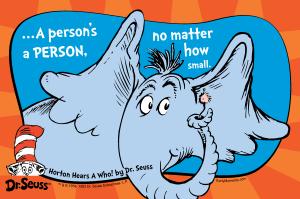 A person's a person no matter how small Dr Seuss Horton Hears a Who