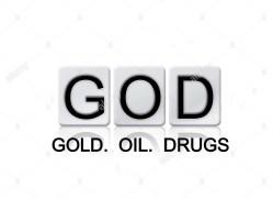 Gold oil drugs GOD