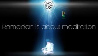Ramadan is about meditation Mawlana Shaykh Nurjan Mirahamdi, Prophet Muhammad (s) light, pray, dua, tafakkur