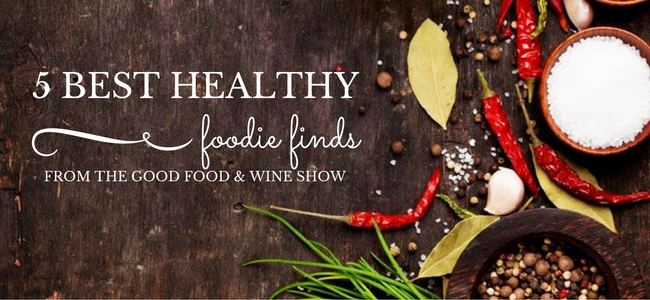 5 Best Healthy Foodie Finds from the Good Food and Wine Show
