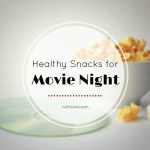 Healthy Snacks for Movie Night