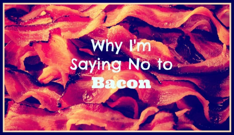 Why I'm Saying No To Bacon