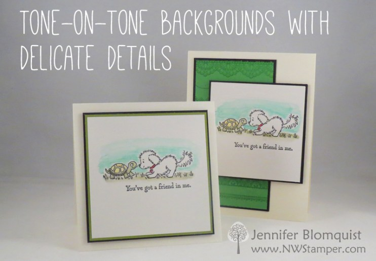 Tone-on-Tone backgrounds with Delicate Details and Bella & Friends - Jennifer Blomquist, NWstamper.com