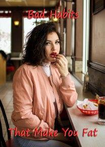 Bad Habits That Make You Fat