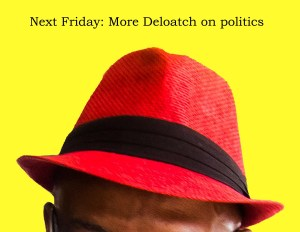 Next week: More Deloatch on politics