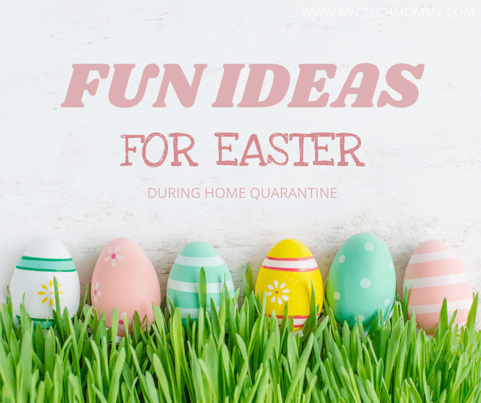 Fun Easter Ideas During Home Quarantine Nyc Tech Mommy