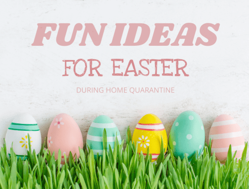 FUN IDEAS FOR EASTER DURING HOME QUARANTINE