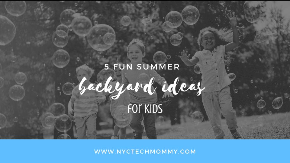 5 Fun Summer Backyard Ideas for Kids