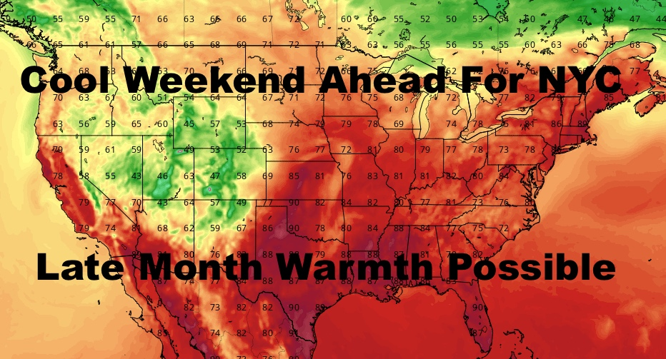 NYC Cool Weekend Ahead Possible Warmth Late Month