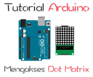 Tutorial arduino mengakses dot matrix