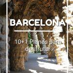 BARCELONA: 10+1 PLANES PARA DISFRUTAR