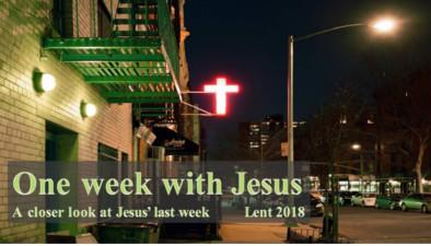 Lent 2018 - Sermon Series: One week with Jesus