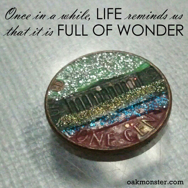 Once in a while, life reminds us that it is full of wonder. - oakmonster.com