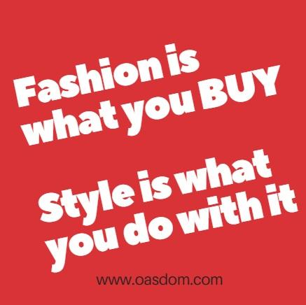 fashion is what you buy style is what you do with it