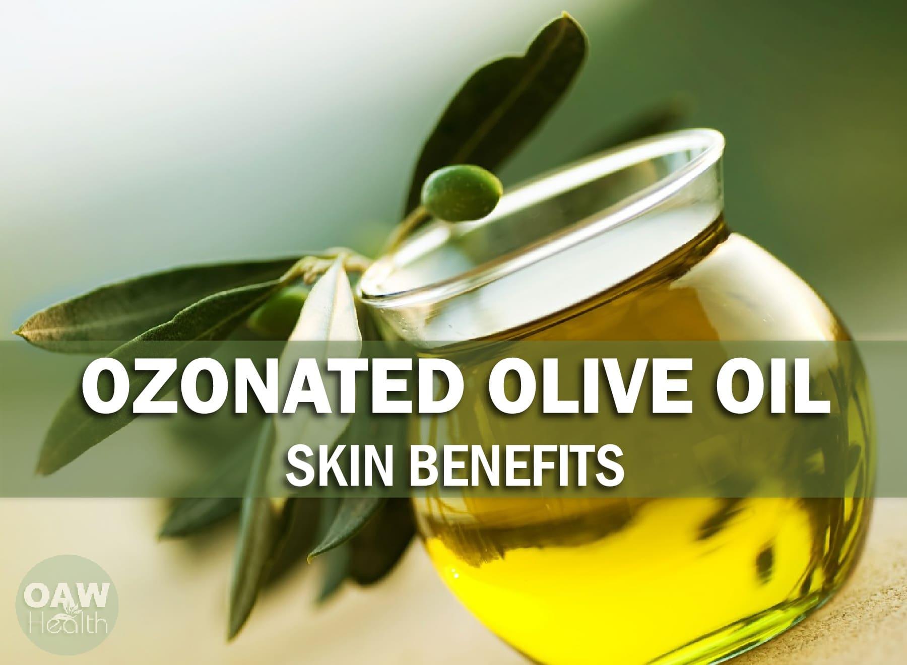Ozonated Olive Oil Skin Benefits