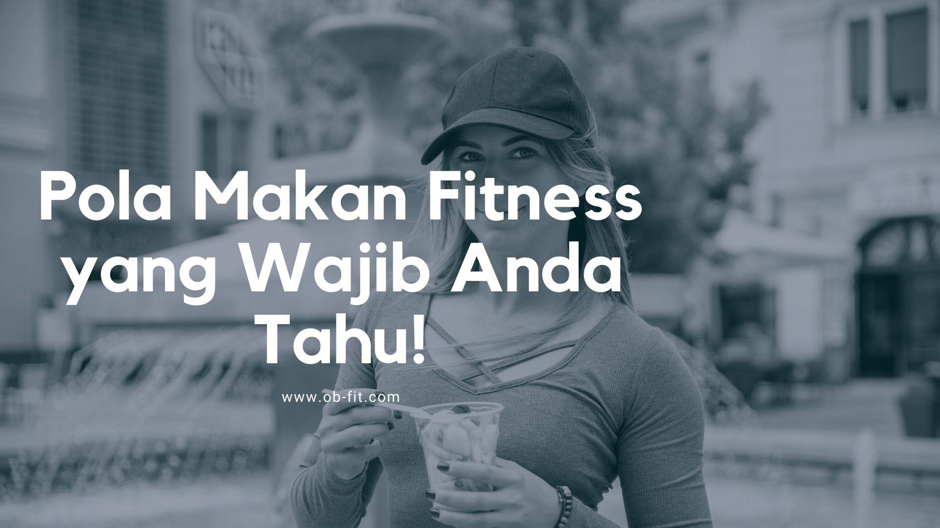 [Image: Pola-Makan-Fitness-yang-Wajib-Anda-Tahu....1080&ssl=1]