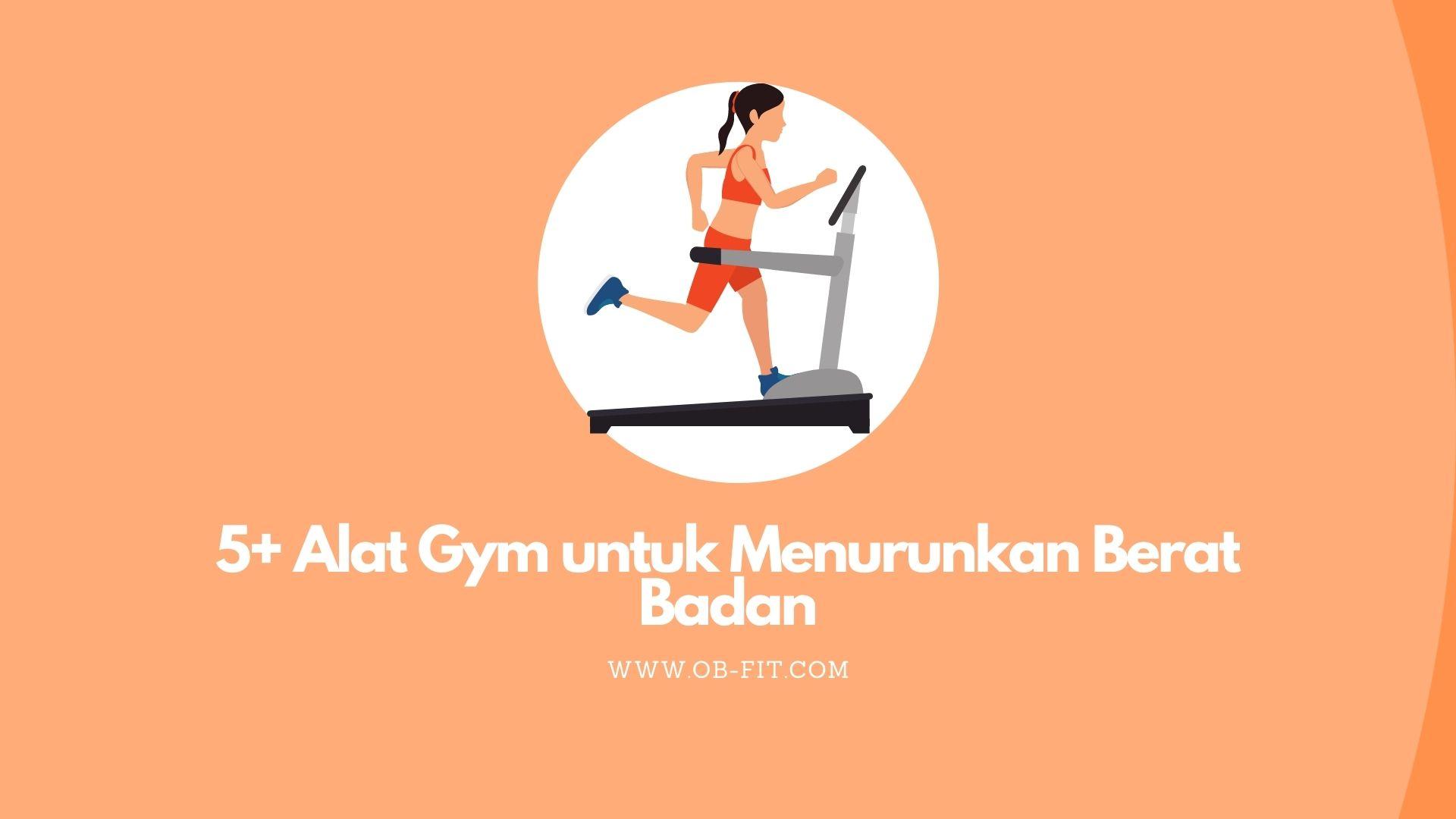 9+ Alat Gym untuk Menurunkan Berat Badan Hanya Butuh 6 Bulan Loh!