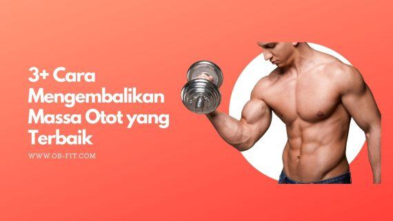 3+ cara mengembalikan massa otot yang terbaik