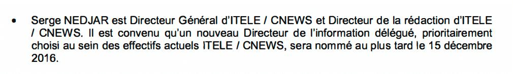 Serge NEDJAR est Directeur Général d'ITELE / CNEWS et Directeur de la rédaction d'ITELE / CNEWS. Il est convenu qu'un nouveau Directeur de l'information délégué, prioritairement choisi au sein des effectifs actuels ITELE / CNEWS, sera nommé au plus tard le 15 décembre 2016.