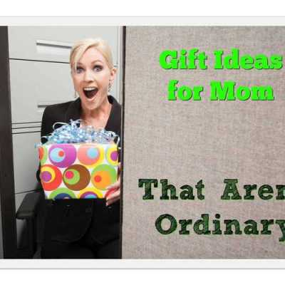 10 Gift Ideas for Mom That Aren't Ordinary