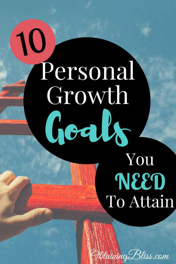 Personal Growth can come in many different forms. You know you should continually work on being the best you, you can be right? To help you get started here are 10 Personal Growth Goals You NEED to Attain. #personaldevelopment #personalgrowth #goals #selfcare #happy #bliss #obtainingbliss