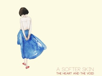 The Heart and the Void - A Softer Skin