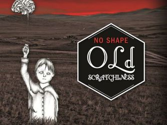 Old Scratchiness - No Shape