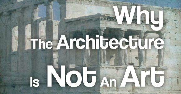 """Why The Architecture Is Not An Art"""