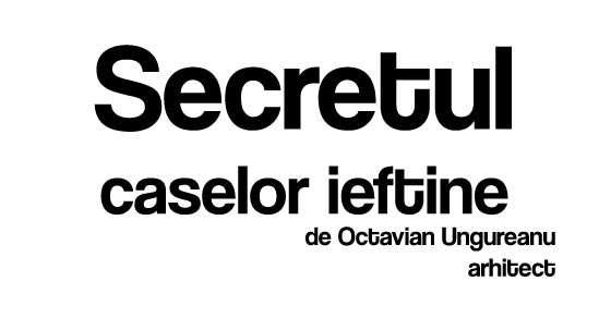 Secretul caselor ieftine - Articol de Octavian Ungureanu