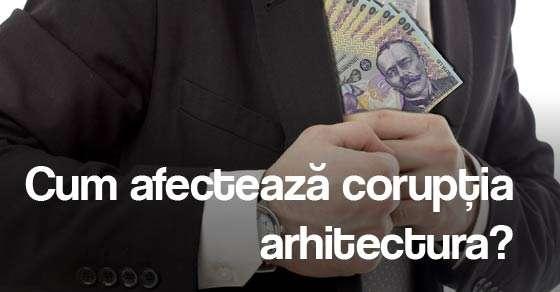Cum afectează corupția arhitectura
