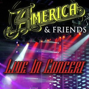 America and Friends Live in Concert