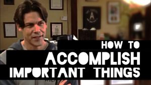 How to Accomplish Important Things