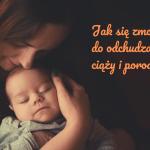 Jak zmotywować się do odchudzania po ciąży i porodzie? Odpowiedź na blogu Odwazsie.com