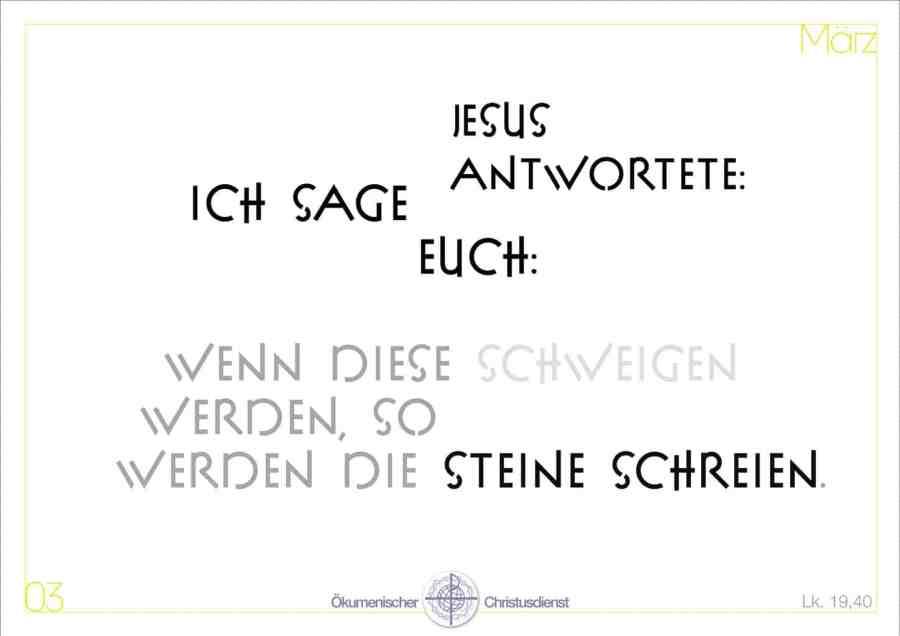 Jesus antwortete: Ich sage euch: Wenn diese schweigen werden, so werden die Steine schreien. <a href=