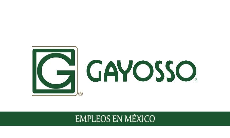 Vacantes en GAYOSSO para personal con o sin experiencia