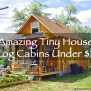 5 Amazing Tiny Houses Log Cabins Under 10k