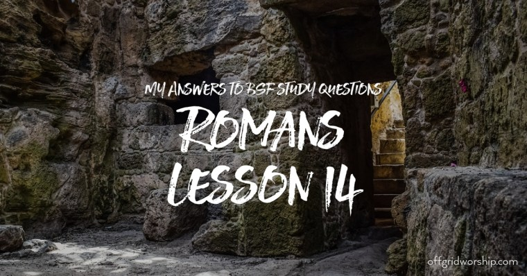 Romans Lesson 14 Day 6,Romans Lesson 14 Day 4,Romans Lesson 14 Day 5,Romans Lesson 14 Day 3,Romans Lesson 14 Day 2