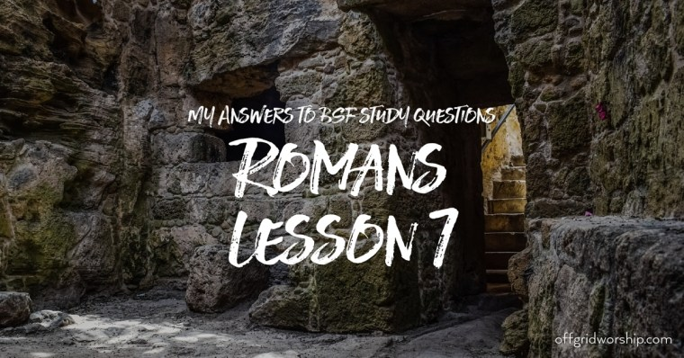 Romans Lesson 7 Day 2,Romans Lesson 7 Day 3,Romans Lesson 7 Day 4,Romans Lesson 7 Day 5