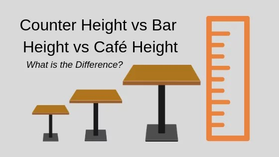 Counter Height vs Bar Height vs Caf Height What is the