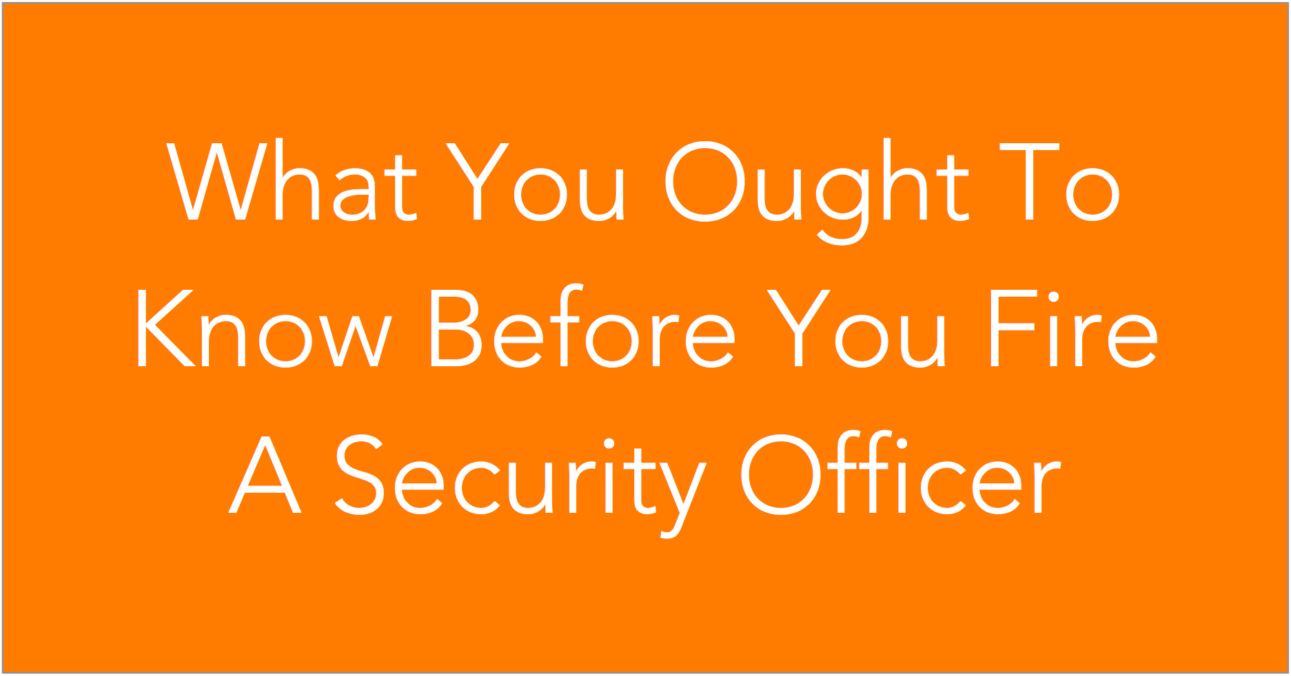 What You Ought To Know Before You Fire A Security Officer