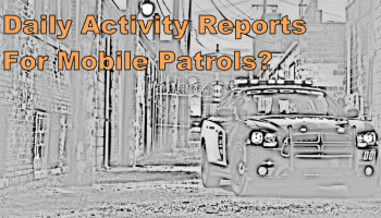 Are You Using Daily Activity Reports For Your Mobile Patrol Why