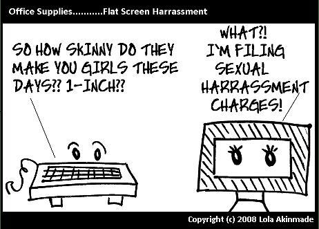Flat Screen Harrassment  Office Supplies