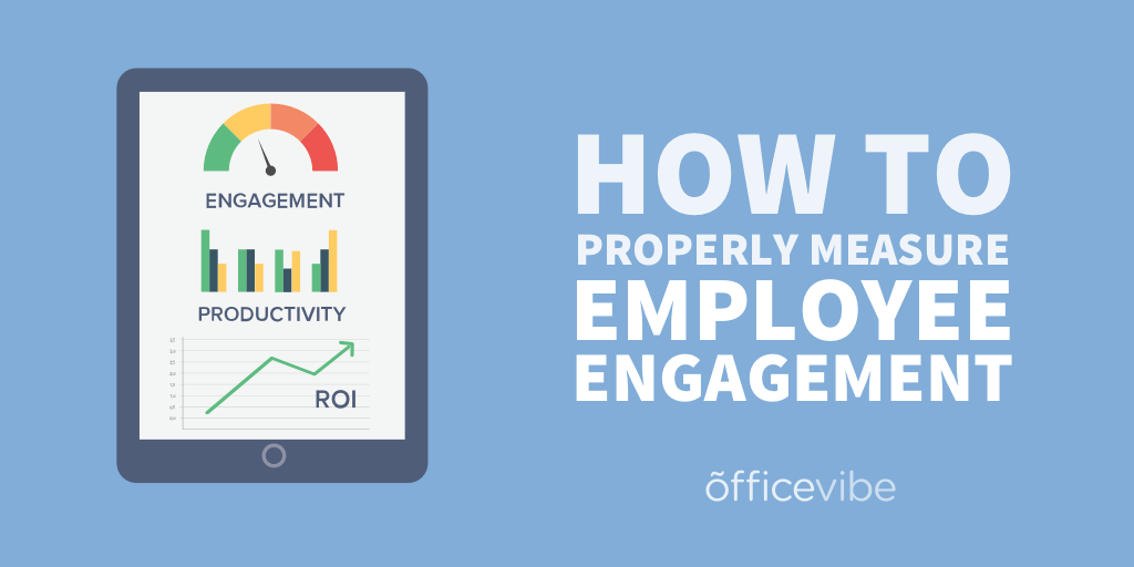 How To Properly Measure Employee Engagement