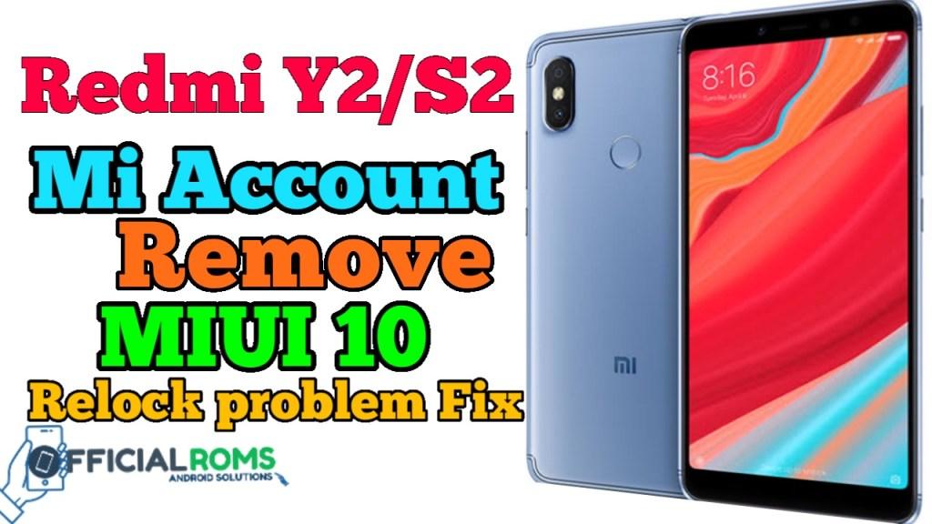 Redmi Y2/S2 Mi Account Remove MIUI 10 & Fixed Relock Problem
