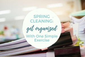 Spring Cleaning_Get Organized With One Simple Exercise