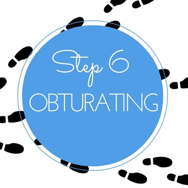 Step 6 obturating