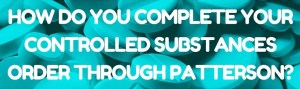 how do you complete your controlled substances order