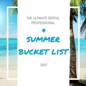 the ultimate dental professionals summer bucket list